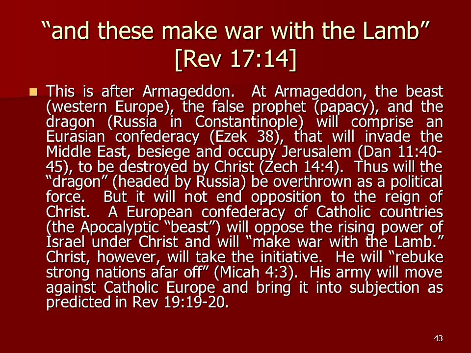 and these make war with the Lamb [Rev 17:14]